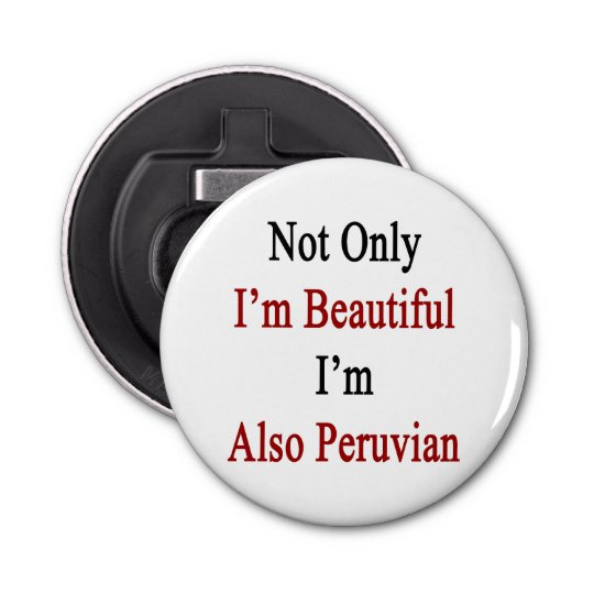 Not Only I'm Beautiful I'm Also Peruvian