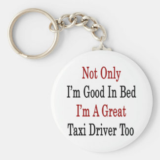 Not Only I'm Good In Bed I'm A Great Taxi Driver T Basic Round Button Key Ring