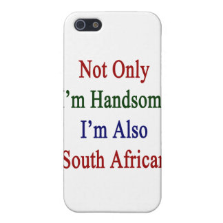 Not Only I'm Handsome I'm Also South African iPhone 5 Cover
