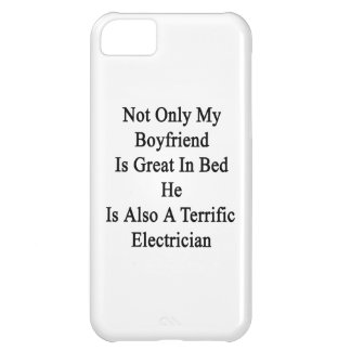 Not Only My Boyfriend Is Great In Bed He Is Also A iPhone 5C Case