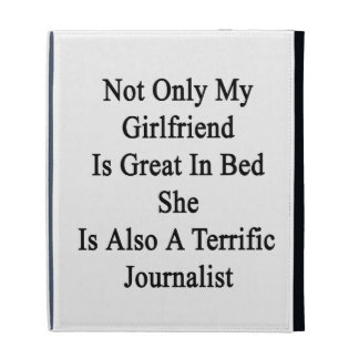Not Only My Girlfriend Is Great In Bed She Is Also iPad Case