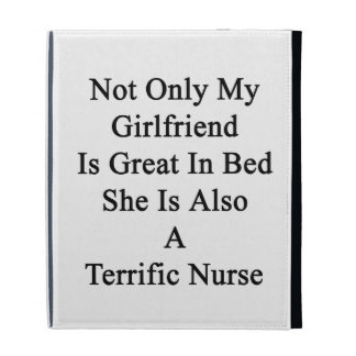Not Only My Girlfriend Is Great In Bed She Is Also iPad Folio Cover