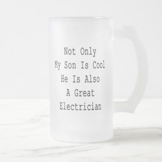 Not Only My Son Is Cool He Is Also A Great Electri Frosted Glass Mug