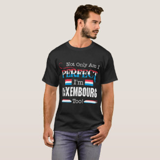 Not Only Perfect I Am Luxembourg Too Pride Country T-Shirt