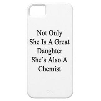 Not Only She Is A Great Daughter She's Also A Chem iPhone 5 Cases