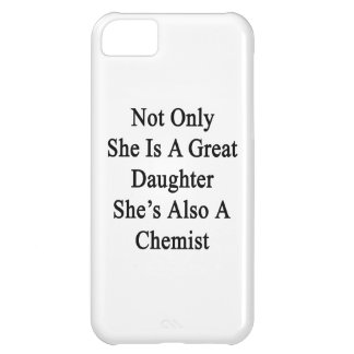 Not Only She Is A Great Daughter She's Also A Chem iPhone 5C Case
