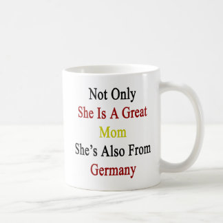 Not Only She Is A Great Mom She's Also From German Basic White Mug