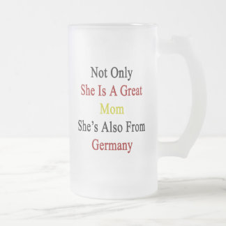 Not Only She Is A Great Mom She's Also From German Frosted Glass Mug