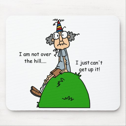 Not Over the Hill Humor Mousepads