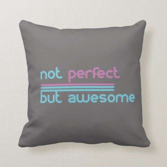 Not Perfect but Awesome!! Throw Pillow