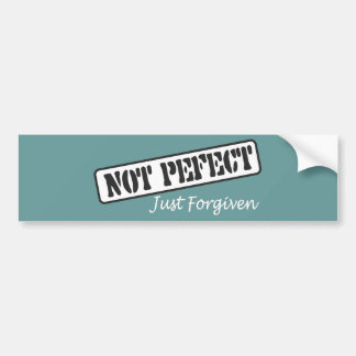Not Perfect Just Forgiven. Bumper Sticker