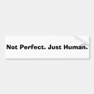 Not Perfect; Just Human Quote Bumper Sticker