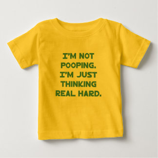Not Pooping, Just Thinking Hard Baby T-Shirt