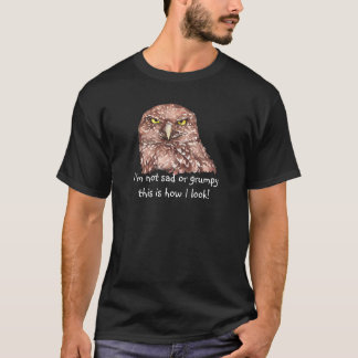 Not Sad or Grumpy this is how I look Owl T-Shirt