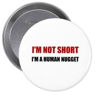 Not Short Human Nugget 10 Cm Round Badge