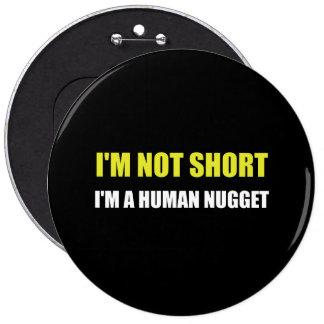 Not Short Human Nugget 6 Cm Round Badge