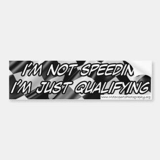 Not speeding, just qualifying Bumper Sticker
