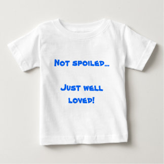 Not spoiled...Just well loved! Tshirts