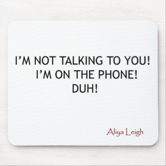 Not Talking To U Mouse Pad