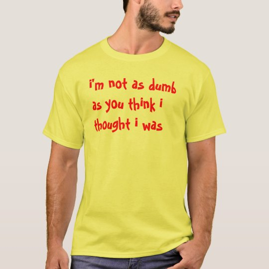 Not That Dumb T-Shirt