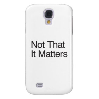 Not That It Matters ai Samsung Galaxy S4 Case