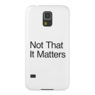 Not That It Matters Galaxy S5 Cover
