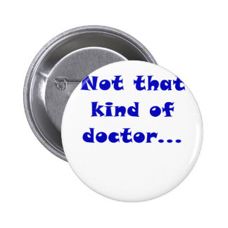 Not that Kind of Doctor 6 Cm Round Badge
