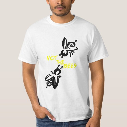 Not the Bees! T-Shirt