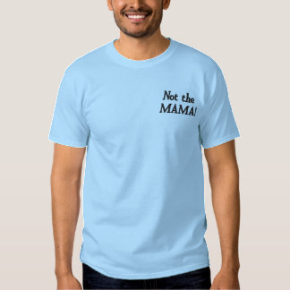 Not the MAMA! Embroidered T-Shirt