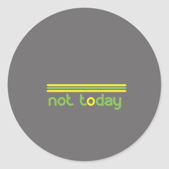 Not Today Funny Classic Round Sticker
