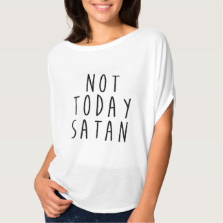 NOT TODAY SATAN - Christian Shirt