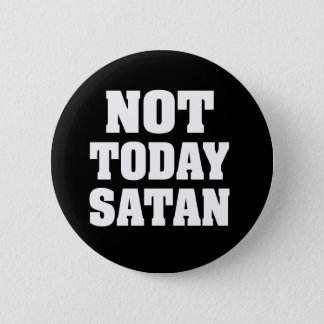 Not today satan funny button