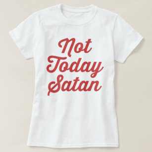 45f93814338e8 Not Today Satan Funny Quote T-Shirt