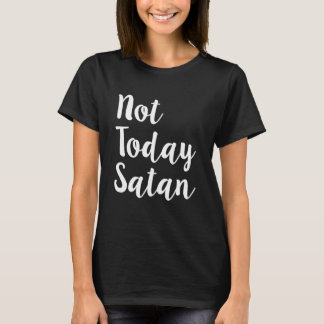 Not today Satan funny women's shirt