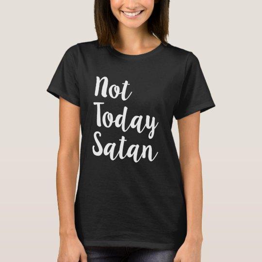 Not today Satan funny women's shirt