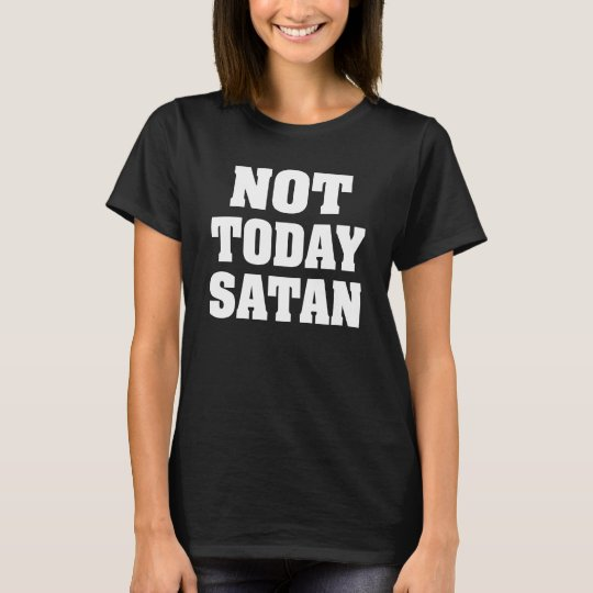 Not Today Satan women's shirt