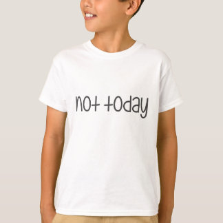 Not Today Shirt