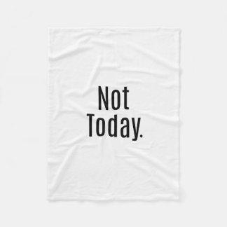 """Not Today."" Typography Fleece Blanket"