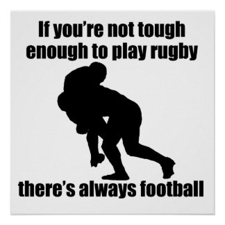 Not Tough Enough To Play Rugby Poster