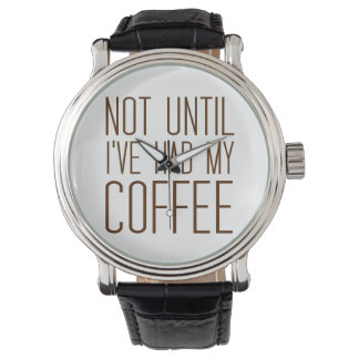 Not Until I've Had My COFFEE I Love Coffee Simple Watch