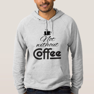 Not Without Coffee! Hoodie