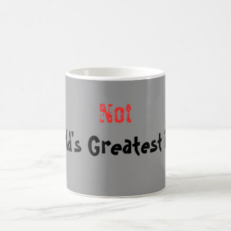 Not, World's Greatest Dad! Morphing Mug