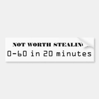 Not Worth Stealing!  0-60 in 20 minutes Bumper Sticker