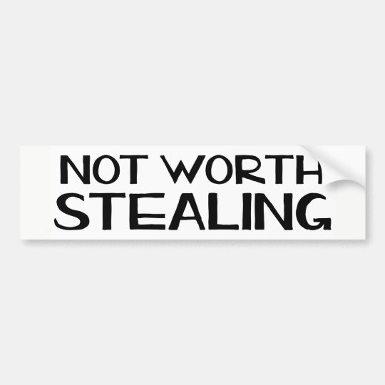 Not worth stealing   Bumper laptop sticker