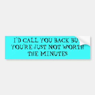 Not worth the minutes - Bumper Sticker