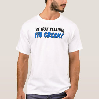Not Yelling I'm Greek T-Shirt
