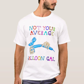Not Your Average Balloon Gal Balloon Dog Hands T-Shirt