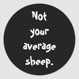 Not your average sheep. round sticker