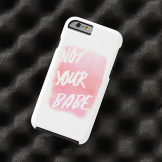 not your babe. tough iPhone 6 case