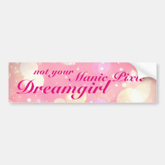 Not Your Manic Pixie Dreamgirl Bumper Sticker